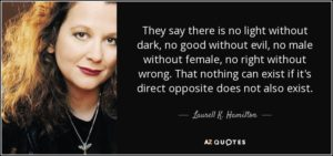 quote-they-say-there-is-no-light-without-dark-no-good-without-evil-no-male-without-female-laurell-k-hamilton-39-3-0338